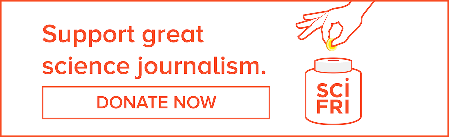 Support great science journalism!