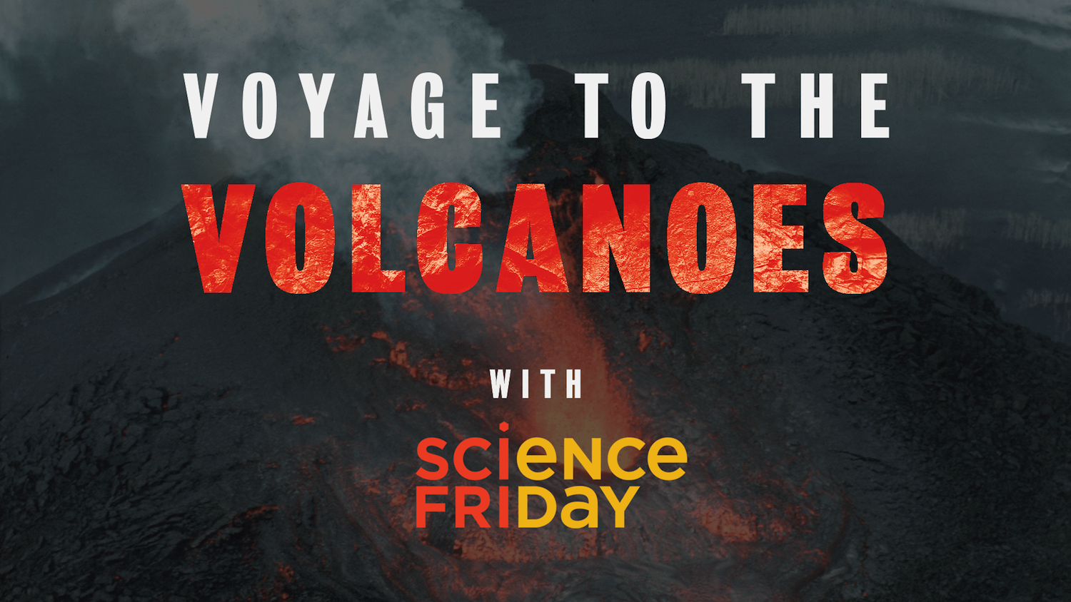 """a poster for a science friday event in new york titled """"voyage to the volcanoes with science friday"""" in the foreground. in the background there is an erupting volcano"""