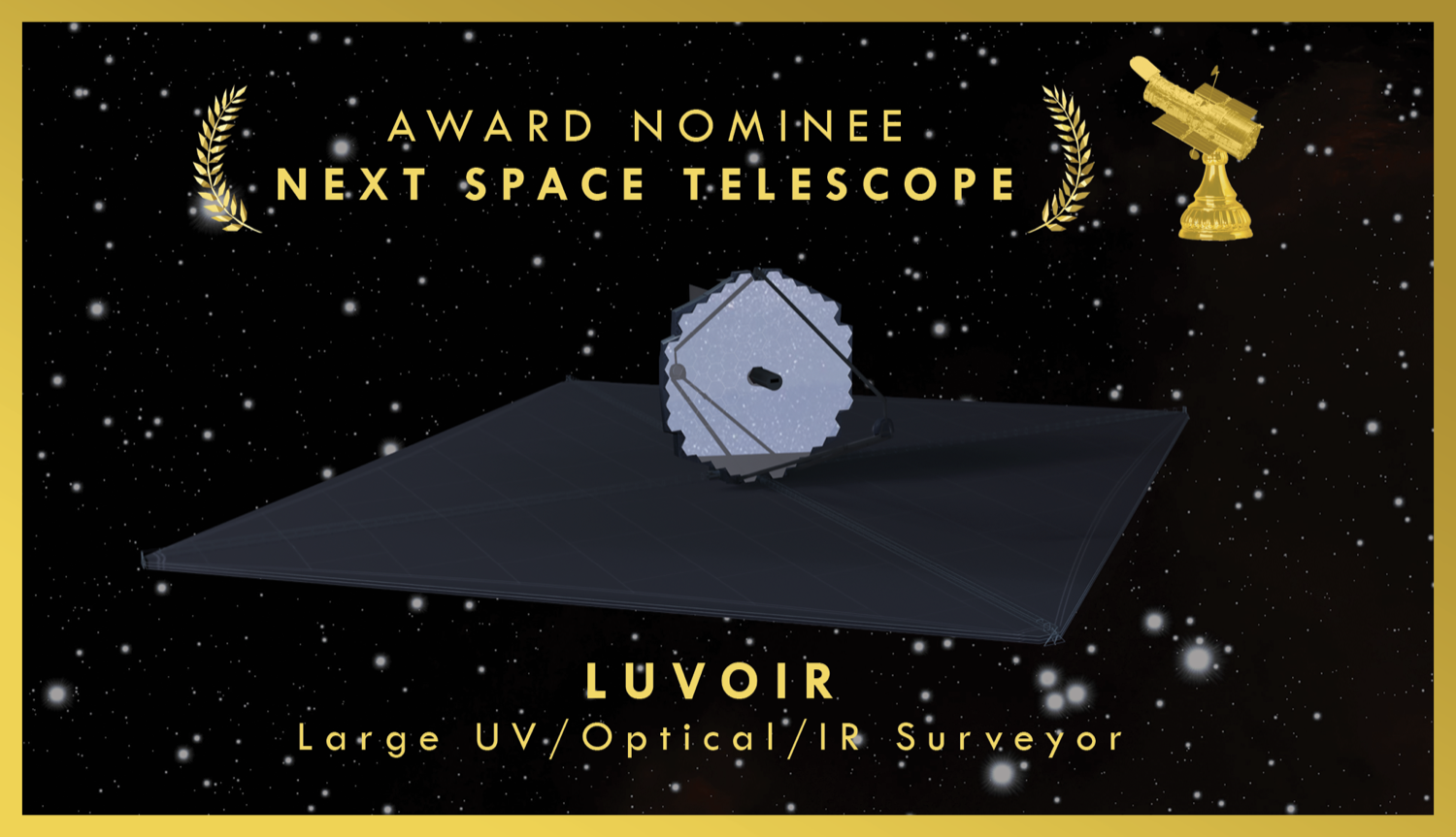 "an oscar nomination styled card, with a rendering of a space telescope in space. the words written are ""award nominee for next space telescope, luvoir"""