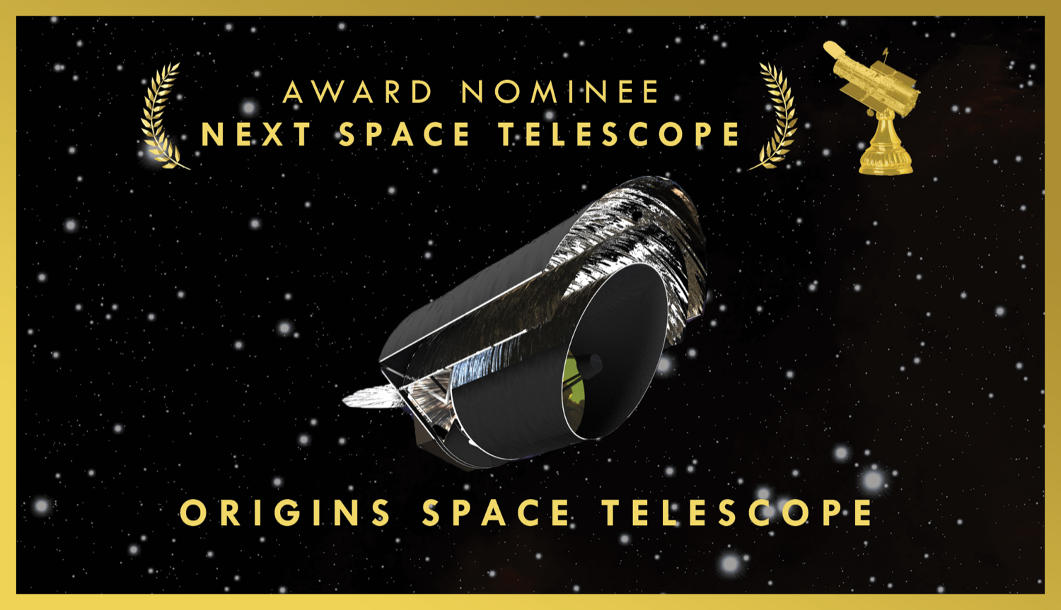 "an oscar nomination styled card, with a rendering of a space telescope in space. the words written are ""award nominee for next space telescope, origins space telescope"""