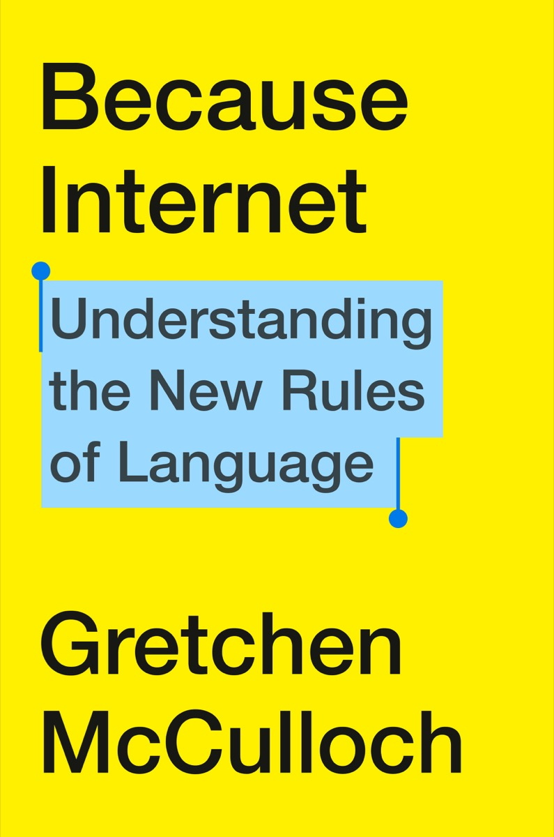 "the cover of the book ""because internet"" by gretchen mcculloch"