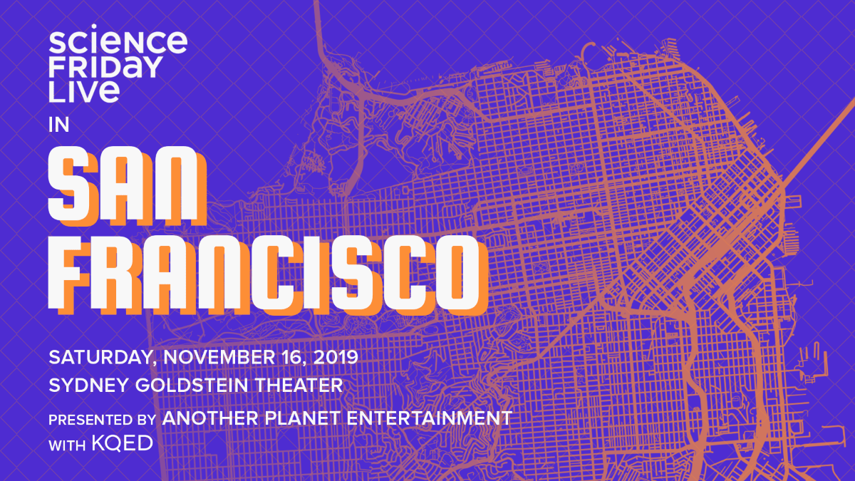 "a poster that reads ""science friday live in san francisco. saturday, november 16, 2019. sydney goldstein theater. presented by another planet entertainment with KQED public radio."" in the background is a blue purple map of the san francisco peninsula with the lines highlighted in bright orange"
