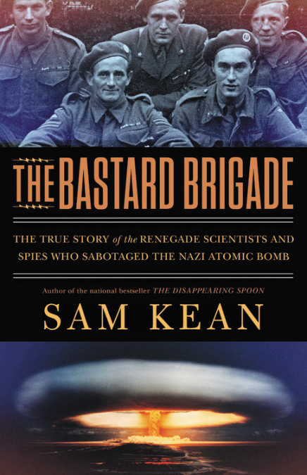 "a book cover with the title ""the bastard brigade"" written in orange. there is a photo of soldiers and below is a mushroom cloud."
