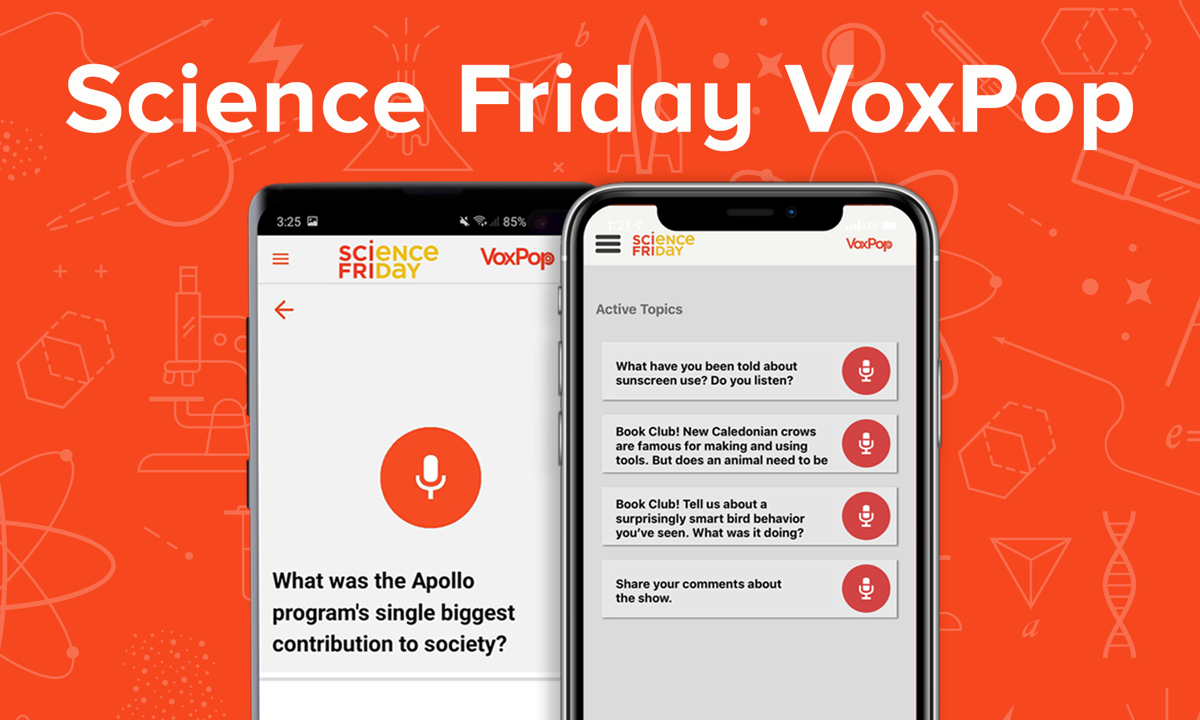 "a photo that reads ""science friday voxpop."" two phones with a smart app on it."