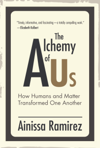 """a book cover that says """"The Alchemy of Us: How Humans and Matter Transformed One Another"""""""