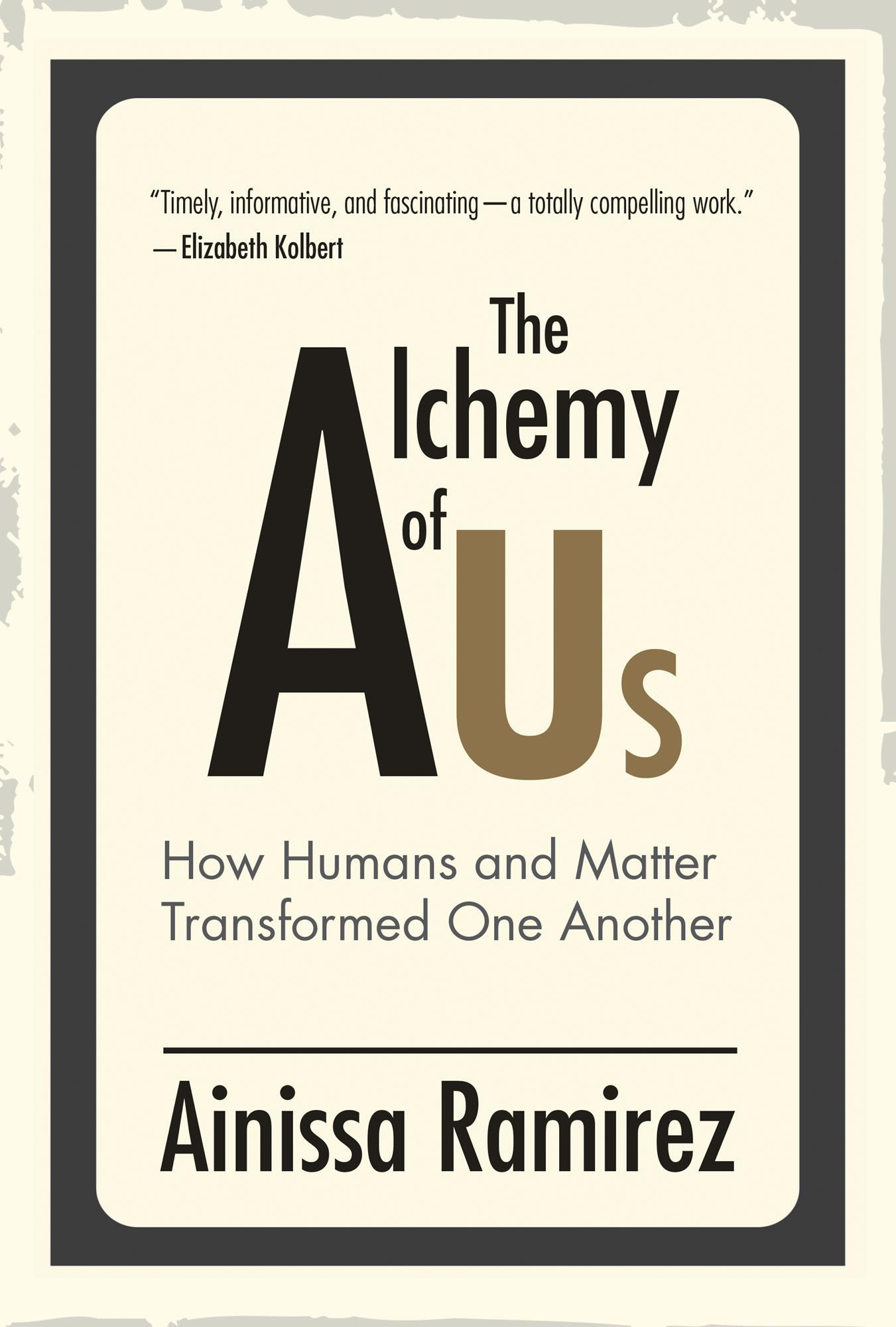 "book cover that says ""The Alchemy of Us: How Humans and Matter Transformed One Another by Ainissa Ramirez"""