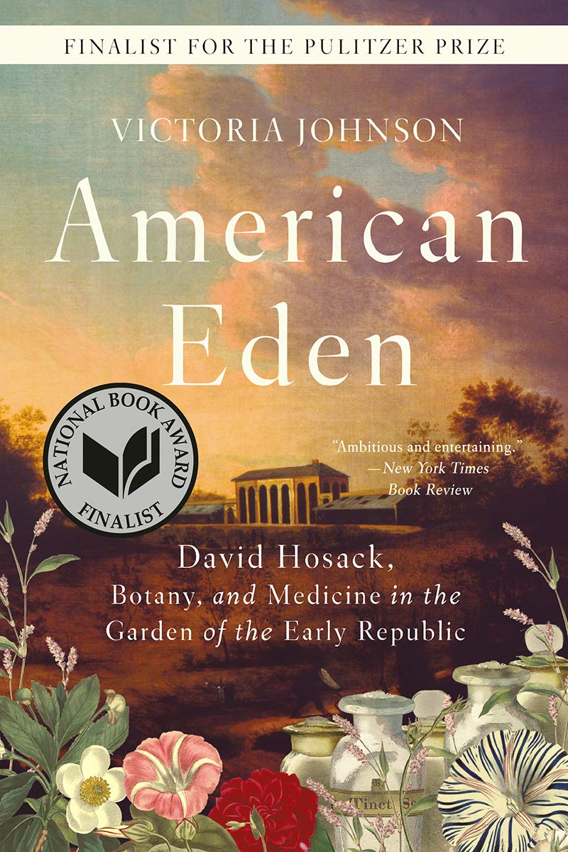 "book cover that says ""American Eden: David Hosack, Botany, and Medicine in the Garden of the Early Republic"""