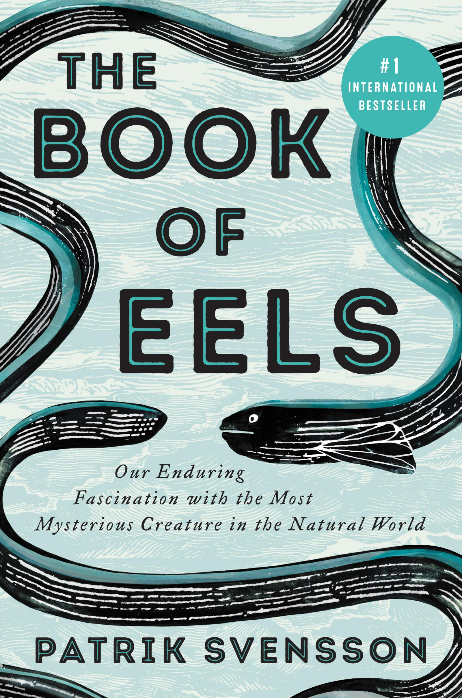 "book cover that says ""The Book of Eels: Our Enduring Fascination with the Most Mysterious Creature in the Natural World"""
