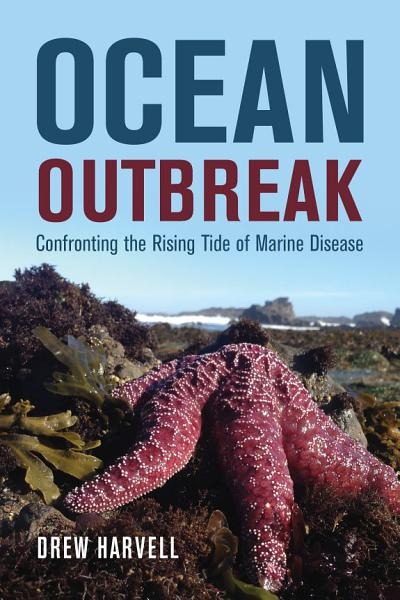 "a book cover with a sick looking starfish that says ""Ocean Outbreak: Confronting the Rising Tide of Marine Disease"""