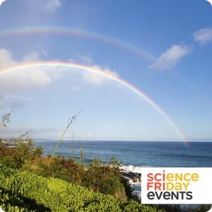 """two rainbows over a tropical green and ocean landscape, with the tag """"science friday events"""" on the bottom right corner"""