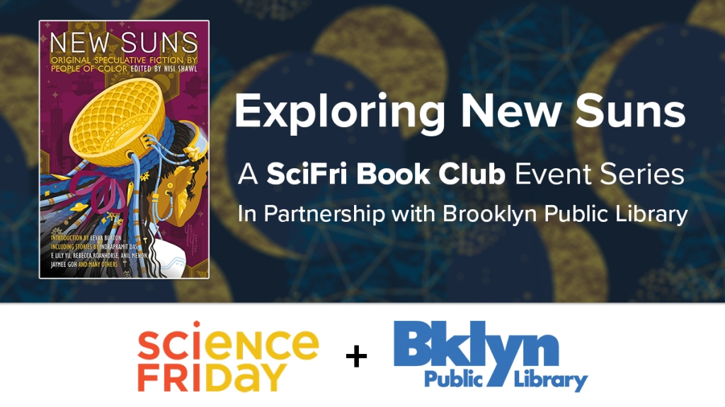 a poster for a science friday and brooklyn public library event titled 'exploring new suns: a scifri book club event series' featuring the cover for 'new suns: original speculative fiction by people of color' edited by nisi shawl and the scifri and bpl logos