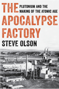 """a book cover that reads in orange and black font """"The Apocalypse Factory: Plutonium and the Making of the Atomic Age."""" below the title is a black and white photo of a nuclear site"""