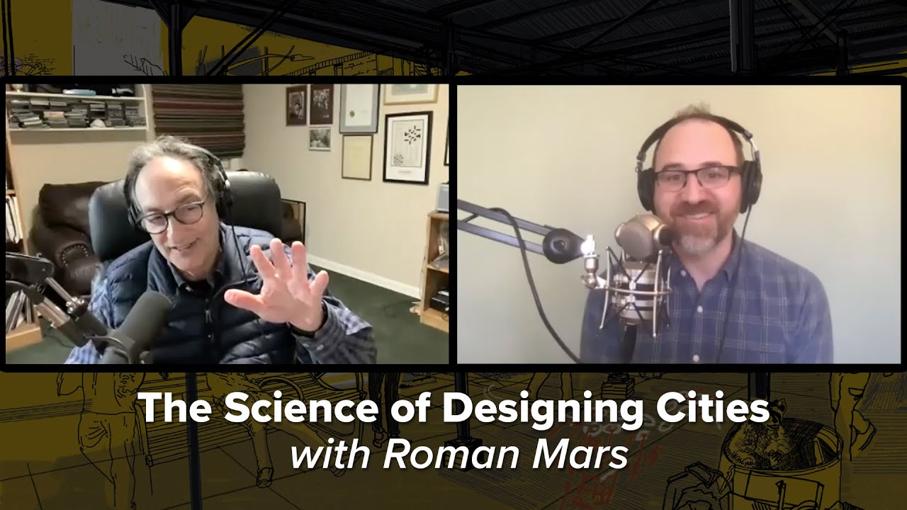 "two side by side screenshots of two men on a zoom call. they are speaking through podcast quality mics. below their images is the title ""the science of designing cities with roman mars"""