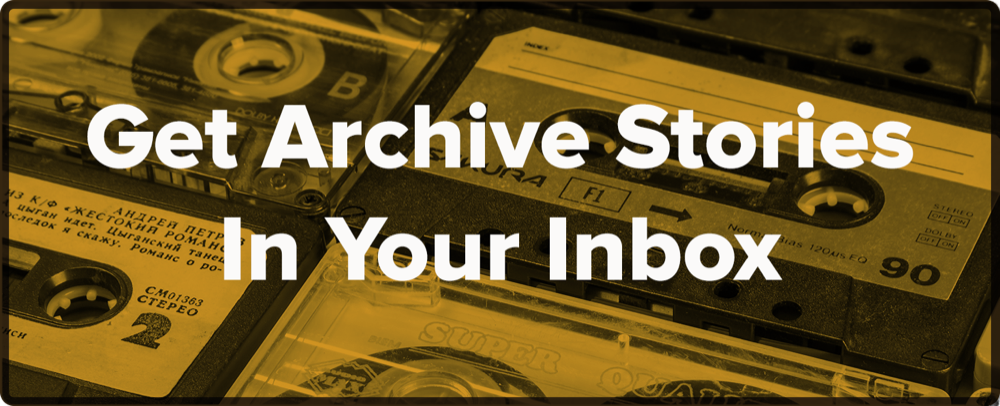 "a clickable button with old tapes filtered yellow. the button reads ""get archive stories in your inbox"""
