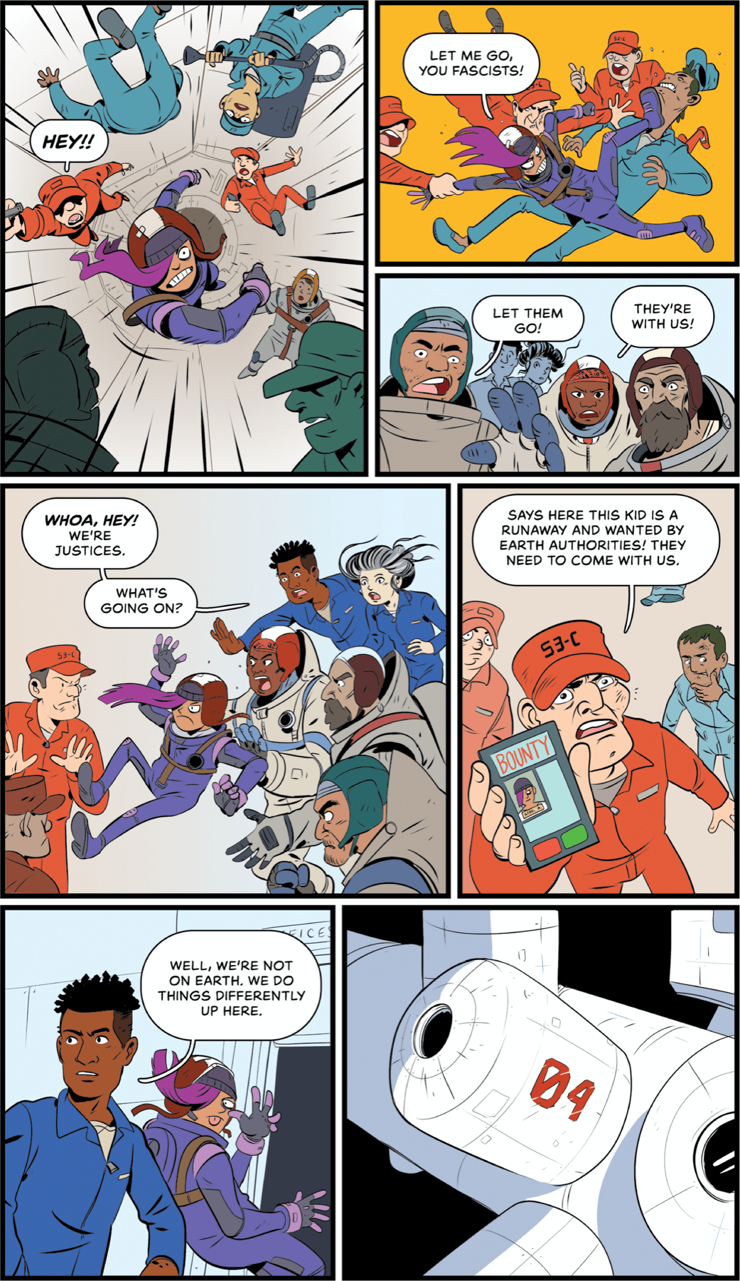 """Panel 1: A kid wearing a different type of flight suit (it's purple and has custom parts and a backpack strapped to it) and a long strand of purple hair coming out from underneath their flight cap rockets out of the dust cloud with an angry, determined look on their face. A mechanic that they barrel past shouts: """"Hey!!"""" Panel 2: The kid is grabbed by one of the mechanics as they manages to elbow and kick two other mechanics. They say: """"Let me go, you fascists!"""" Panel 3: A group of the weary astronaut shout: """"Let them go!"""" and """"They're with us!"""" as Dawn and Mari look on. Panel 4: Dawn and Mari join the jumble of mechanics and astronauts trying to wrestle control over the kid. Dawn shouts: """"Woah, hey! We're justices. What's going on?"""" Panel 5: A mechanic, who appears to be more of an authority figure, holds up a smartphone with the girl's picture on it that says """"bounty."""" The authority says: """"Says here this kid is a runaway and wanted by earth authorities! They need to come with us."""" Panel 6: A closeup on Dawn and the kid, who puts their thumb on their nose and sticks out their tongue as they exits to another module. Dawn says: """"Well, we're not on Earth. We do things differently up here."""""""