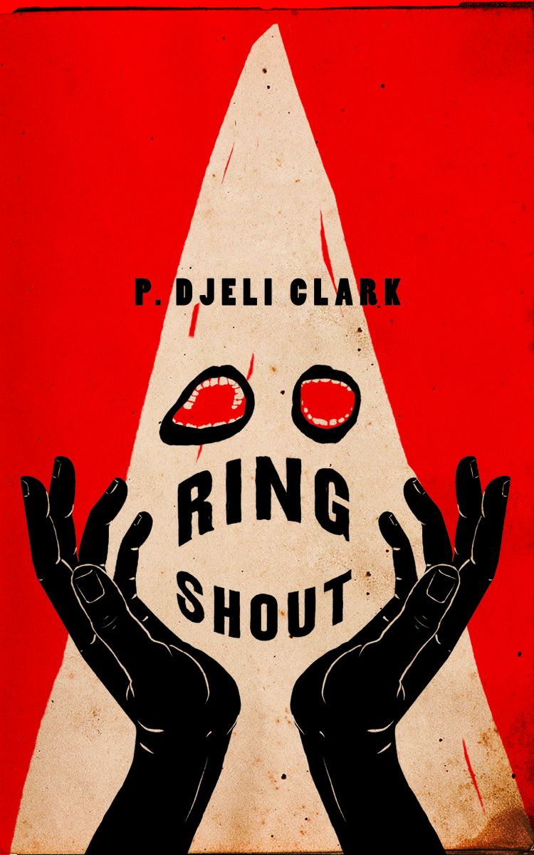 """a red book cover with a white triangle hood with red eye cut outs resembling the ku klux klan over two hands in black. the title reads """"ring shout"""" by P. Djèlí Clark"""