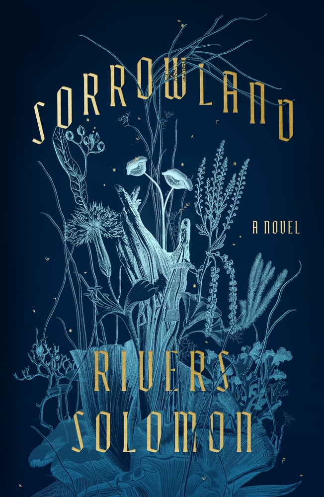 """a primarily dark blue cover with illustrations of a hand reaching up from different types of intricate plants, such as lichen, mushrooms, flowers, and intertwining branches and flowers. the title is """"sorrowland"""" a novel by rivers solomon"""