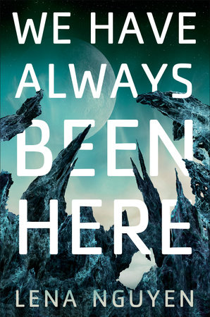 """a teal blue tinted book cover with giant sharp rocky formations curving over a view of the sky with a nearby moon. the title reads """"we have always been here"""" by lena nguyen"""