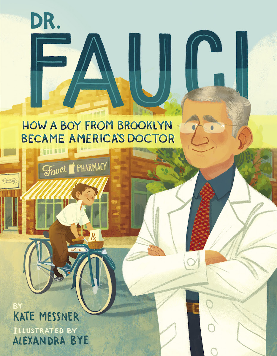 """a book cover of an illustrated doctor in a white coat and in the background is an illustration of him as a child riding a bike from a pharmacy. the cover reads """"Dr. Fauci: How A Boy From Brooklyn Became America's Doctor,"""" written by Kate Messner, illustrated by Alexandra Bye"""